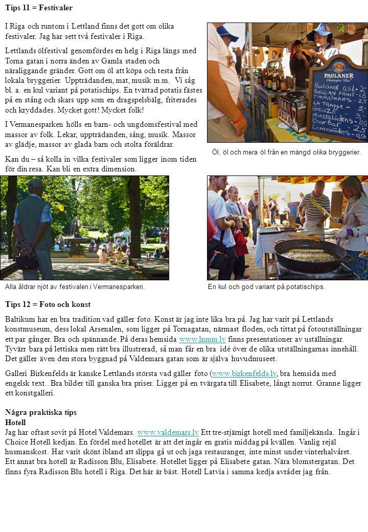 Tips 11 = Festivaler I Riga och runtom i Lettland finns det gott om olika festivaler.