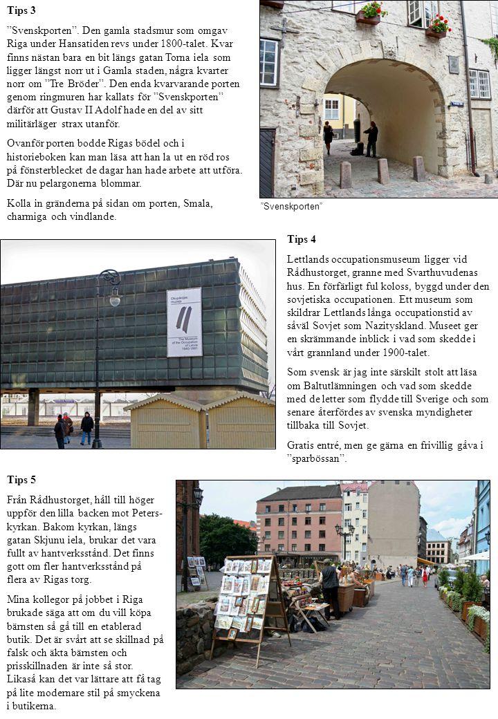 Tips 3 Svenskporten .Den gamla stadsmur som omgav Riga under Hansatiden revs under 1800-talet.