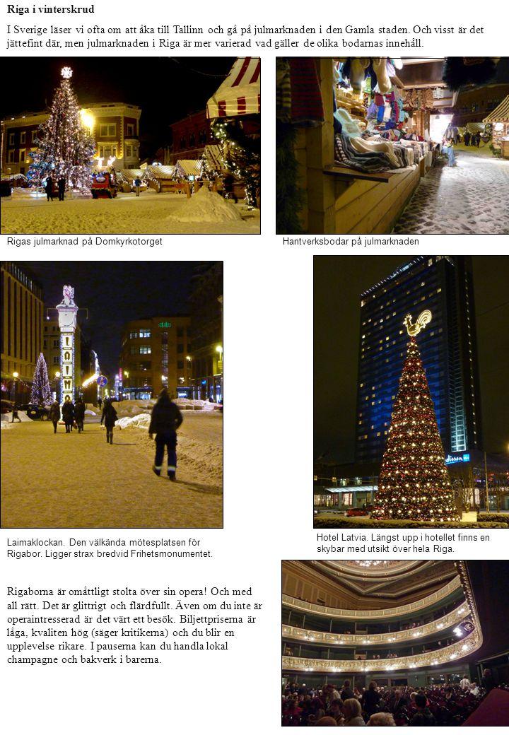 Rigas julmarknad på DomkyrkotorgetHantverksbodar på julmarknaden Riga i vinterskrud I Sverige läser vi ofta om att åka till Tallinn och gå på julmarknaden i den Gamla staden.