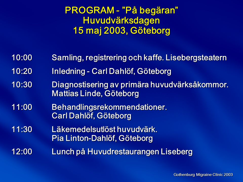 Gothenburg Migraine Clinic 2003 Nivåbehandling - Stage care Potential fördelar:  Flexibelt behandlingssätt  Passar väl in på individens normala beteende  Tillfredsställer individens medikamentella behov  Förbehandling med antiemetikum kan medföra en konsekventare effekt vid akut behandling med migränspecifika preparat.