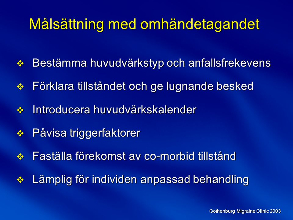 Gothenburg Migraine Clinic 2003 Förebyggande LM-behandling LäkemedelBiverkningar Försiktighet / Kontraindikationer AntiepileptikaNatriumvalproatViktuppgång/minskning Illamående, kräkning TrombocytopeniLeverpåverkanHåravfallTremorGraviditetTrombocytopeniLeversjukdom TricykliskaantidepressivaAmitriptylinSedationViktuppgångMuntorrhetDimsynSvettningarObstipationUrinretentionOrtostatismRetledningspåverkanTrångvinkelglaukomProstatahypertrofiRetledningssjukdom Nyligen genomgången hjärtinfarkt Epilepsi Epilepsi