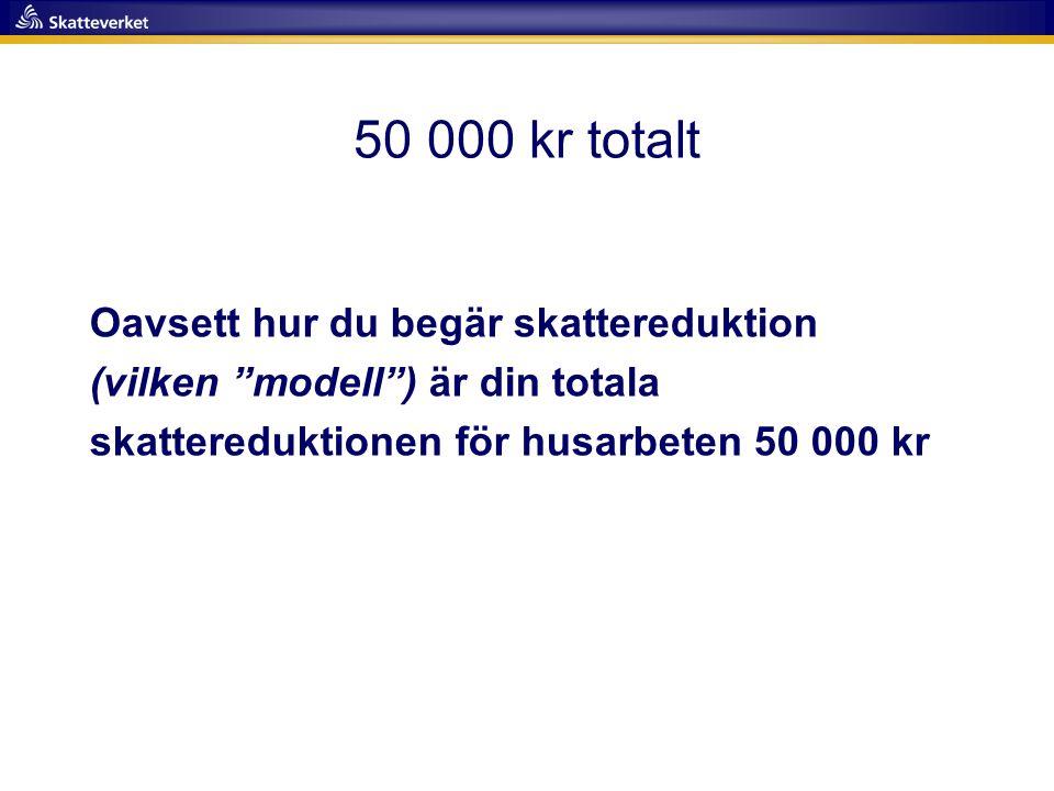 """50 000 kr totalt Oavsett hur du begär skattereduktion (vilken """"modell"""") är din totala skattereduktionen för husarbeten 50 000 kr"""