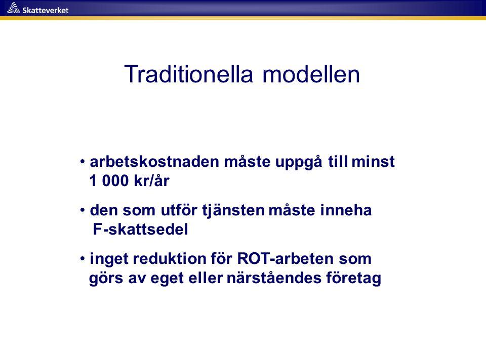 Traditionella modellen • arbetskostnaden måste uppgå till minst 1 000 kr/år • den som utför tjänsten måste inneha F-skattsedel • inget reduktion för R