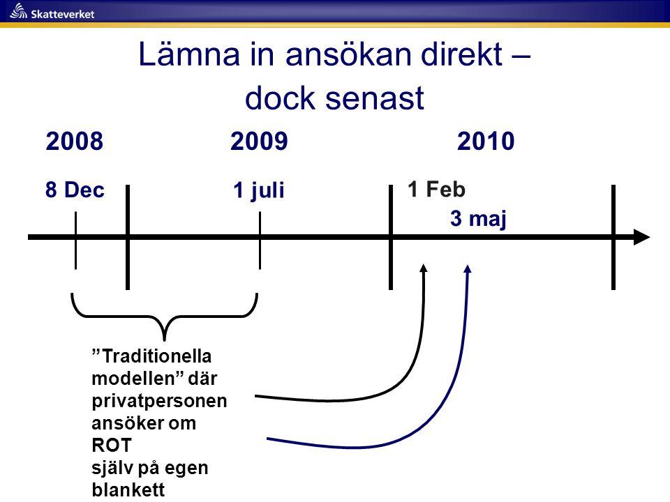 """8 Dec 1 juli 200820092010 """"Traditionella modellen"""" där privatpersonen ansöker om ROT själv på egen blankett Lämna in ansökan direkt – dock senast 1 Fe"""