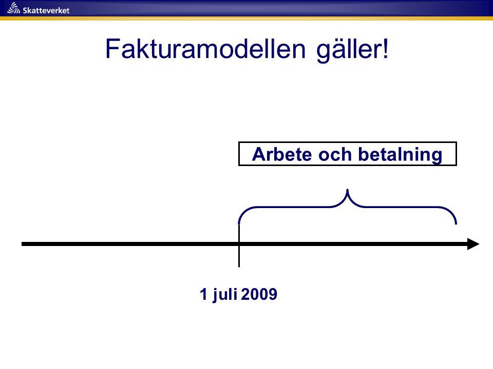 Fakturamodellen gäller! 1 juli 2009 Arbete och betalning