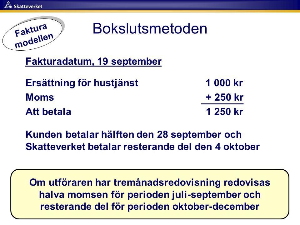Bokslutsmetoden Fakturadatum, 19 september Ersättning för hustjänst 1 000 kr Moms + 250 kr Att betala 1 250 kr Kunden betalar hälften den 28 september