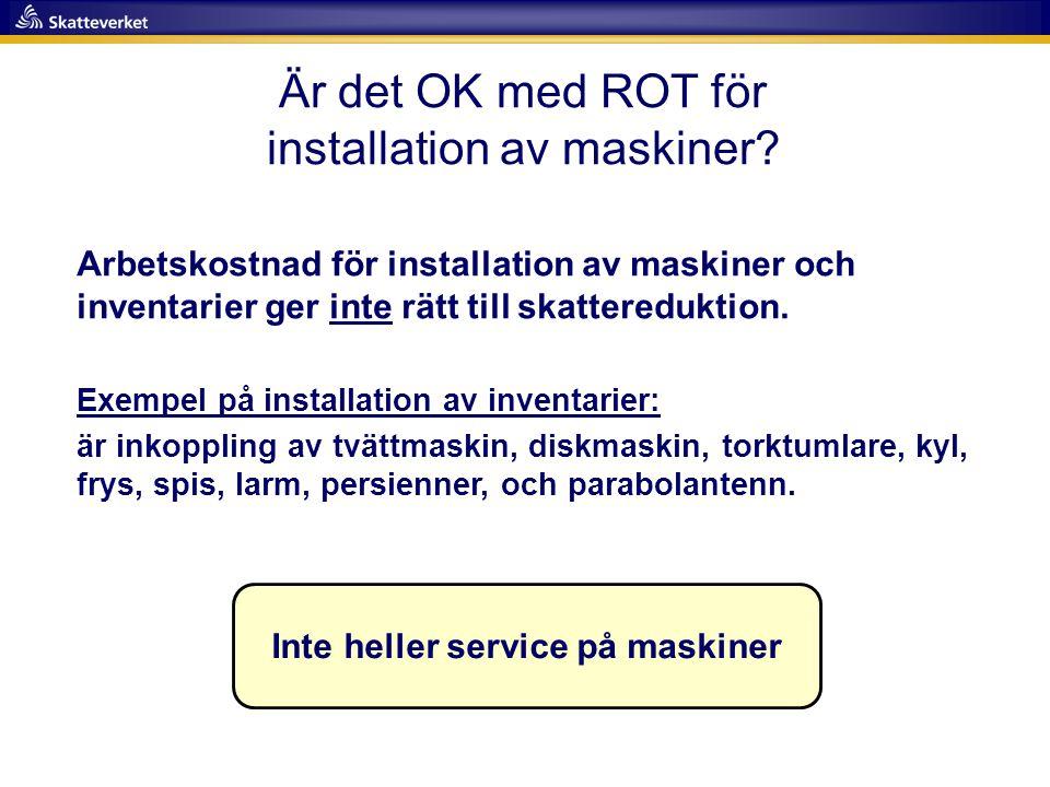 Är det OK med ROT för installation av maskiner? Inte heller service på maskiner Arbetskostnad för installation av maskiner och inventarier ger inte rä