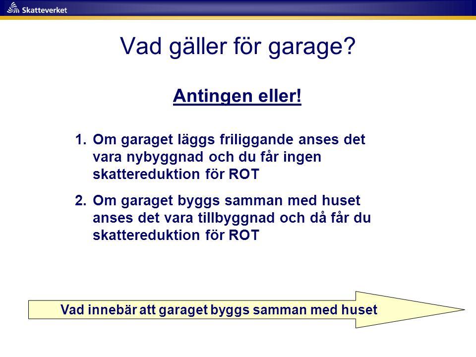 Vad gäller för garage? Antingen eller! Vad innebär att garaget byggs samman med huset 1.Om garaget läggs friliggande anses det vara nybyggnad och du f
