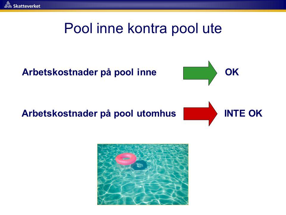 Pool inne kontra pool ute Arbetskostnader på pool inne OK Arbetskostnader på pool utomhus INTE OK