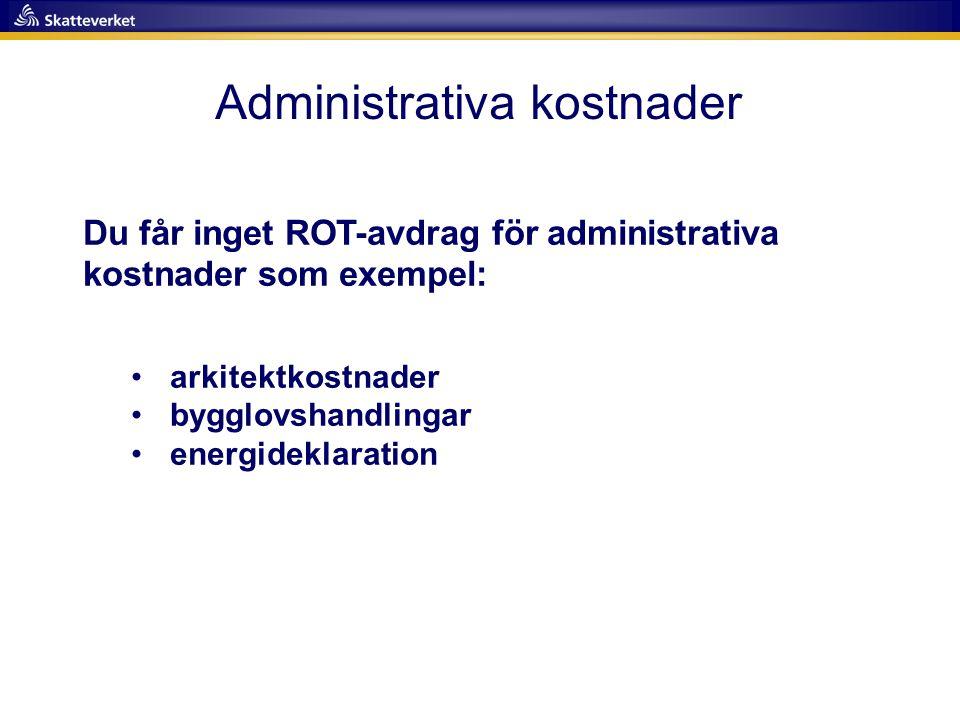 Administrativa kostnader Du får inget ROT-avdrag för administrativa kostnader som exempel: • arkitektkostnader • bygglovshandlingar • energideklaratio