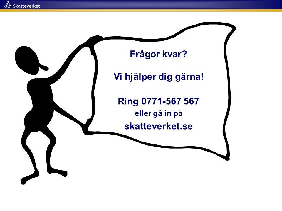 Frågor kvar? Vi hjälper dig gärna! Ring 0771-567 567 eller gå in på skatteverket.se