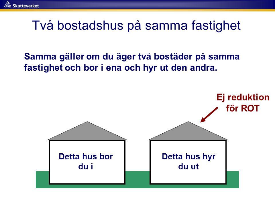 Två bostadshus på samma fastighet Samma gäller om du äger två bostäder på samma fastighet och bor i ena och hyr ut den andra. Ej reduktion för ROT Det