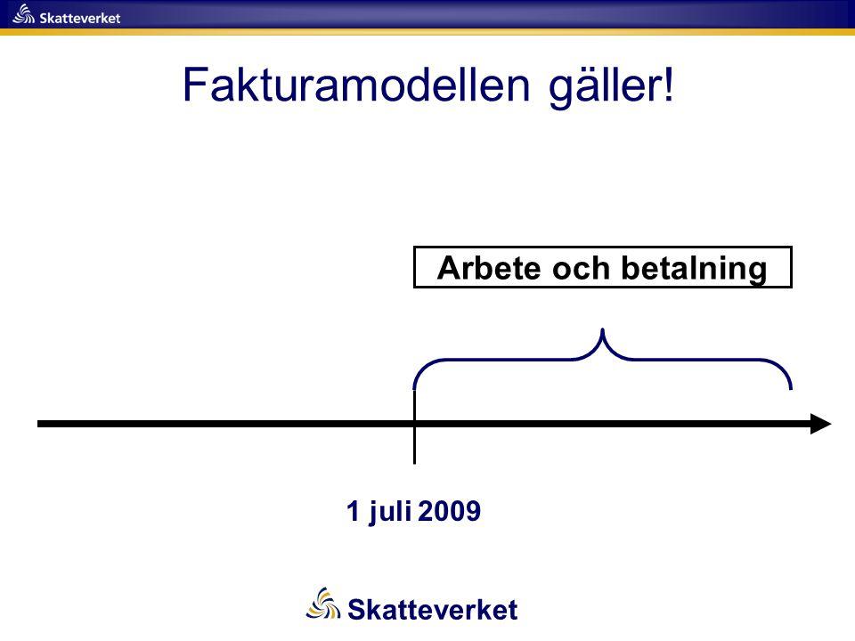 Fakturamodellen gäller! 1 juli 2009 Arbete och betalning Skatteverket