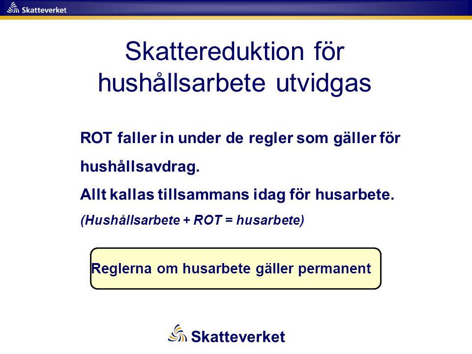 Skattereduktion för hushållsarbete utvidgas ROT faller in under de regler som gäller för hushållsavdrag. Allt kallas tillsammans idag för husarbete. (