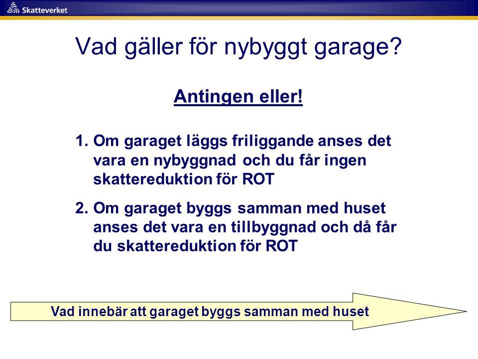 Vad gäller för nybyggt garage? Antingen eller! Vad innebär att garaget byggs samman med huset 1.Om garaget läggs friliggande anses det vara en nybyggn