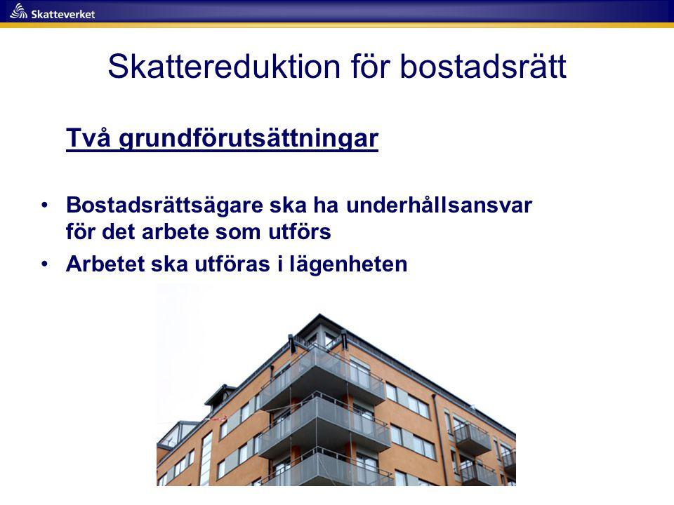 Skattereduktion för bostadsrätt Två grundförutsättningar •Bostadsrättsägare ska ha underhållsansvar för det arbete som utförs •Arbetet ska utföras i l