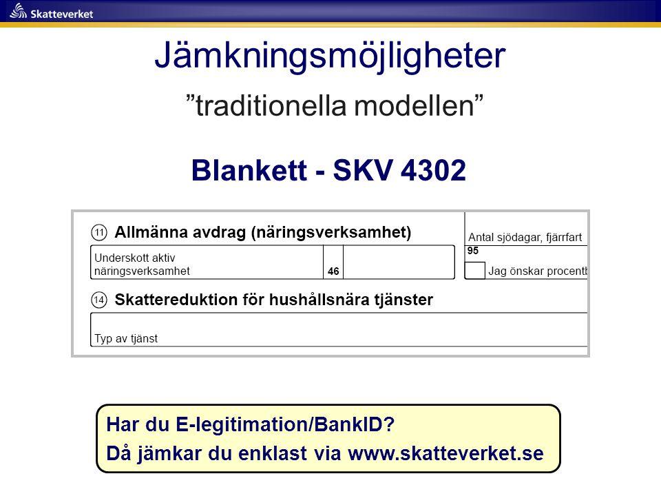 """Jämkningsmöjligheter """"traditionella modellen"""" Blankett - SKV 4302 Har du E-legitimation/BankID? Då jämkar du enklast via www.skatteverket.se"""