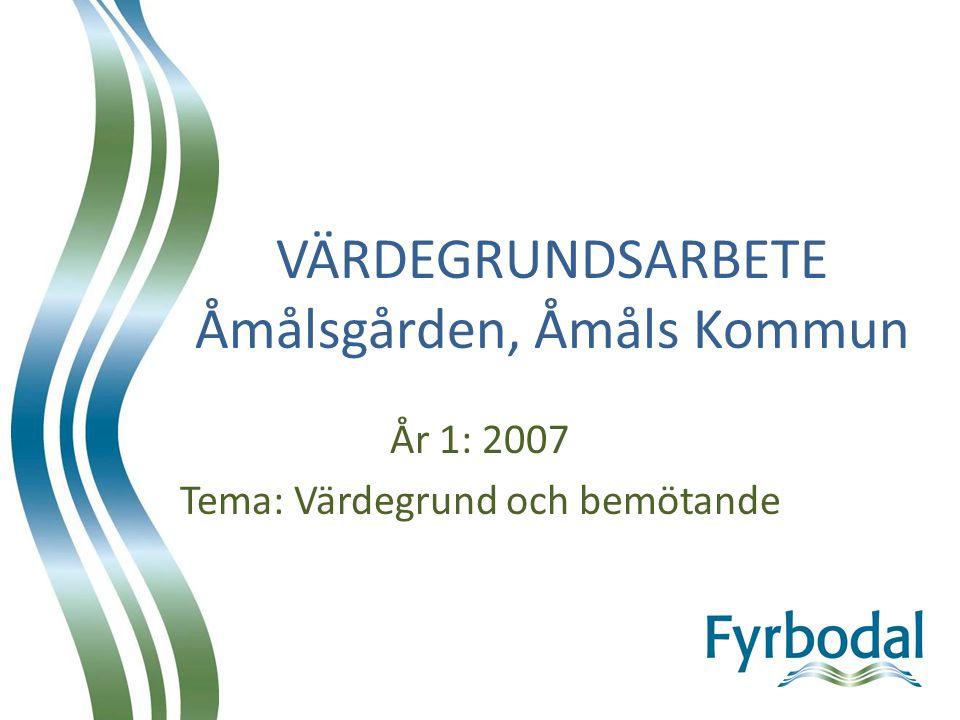 VÄRDEGRUNDSARBETE Åmålsgården, Åmåls Kommun År 1: 2007 Tema: Värdegrund och bemötande