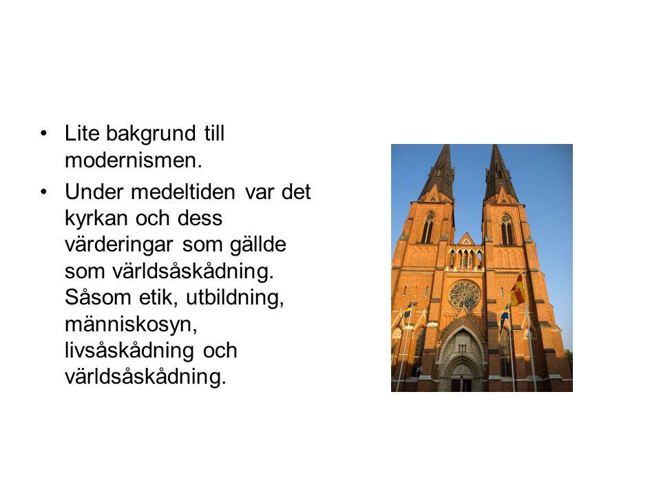 •Lite bakgrund till modernismen. •Under medeltiden var det kyrkan och dess värderingar som gällde som världsåskådning. Såsom etik, utbildning, människ