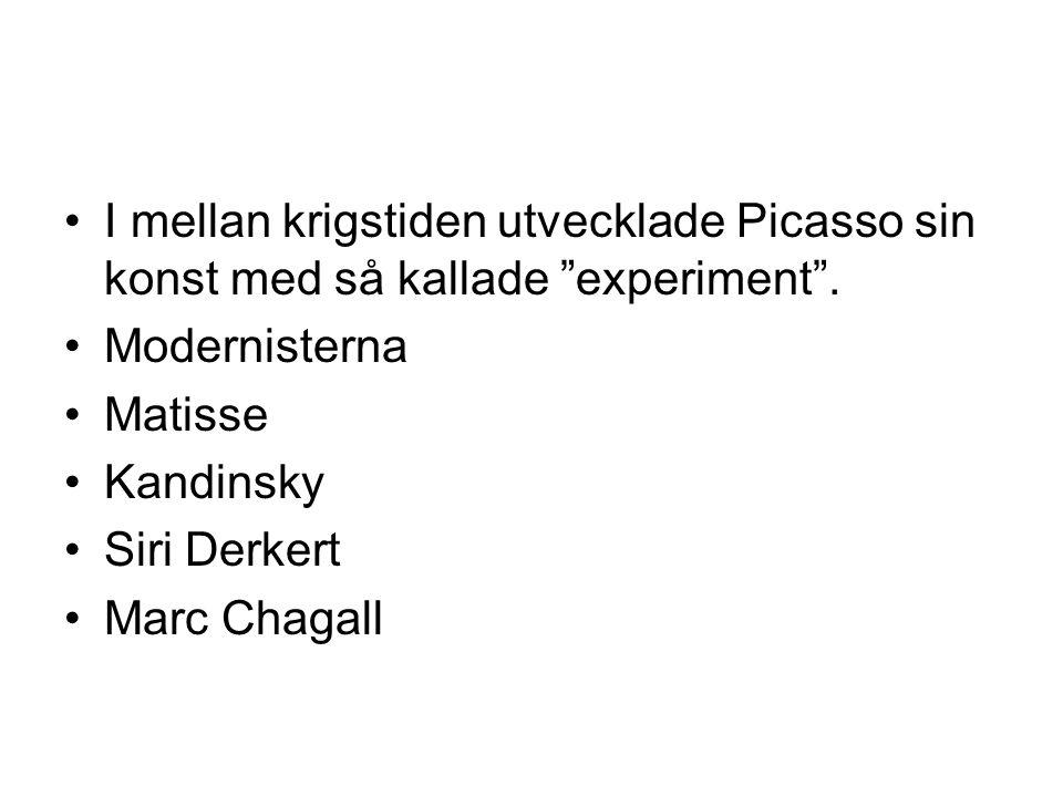"""•I mellan krigstiden utvecklade Picasso sin konst med så kallade """"experiment"""". •Modernisterna •Matisse •Kandinsky •Siri Derkert •Marc Chagall"""
