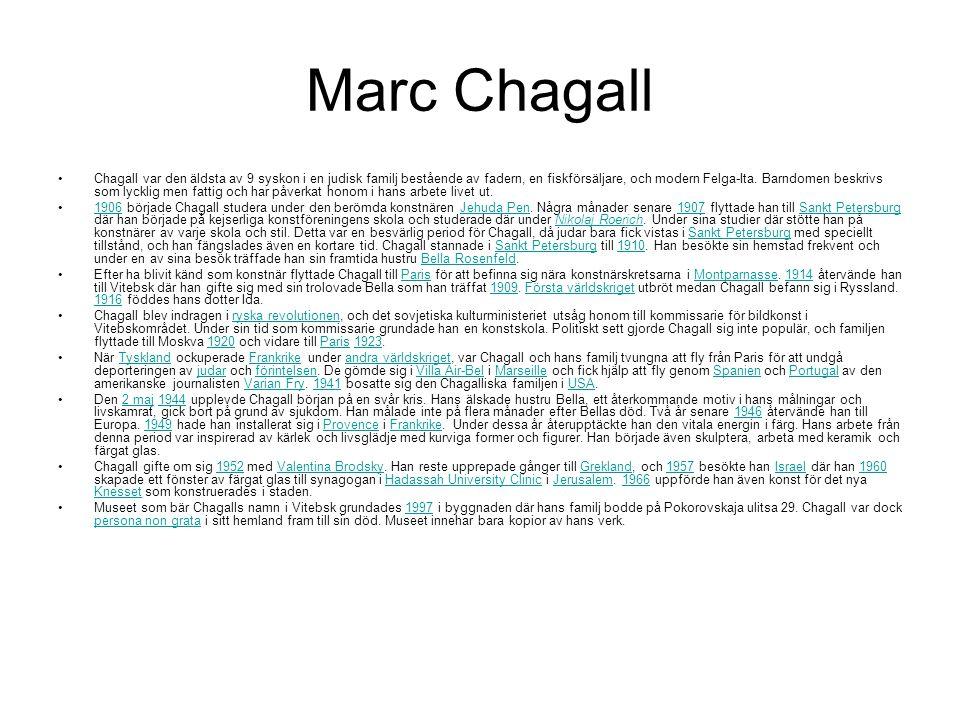Marc Chagall •Chagall var den äldsta av 9 syskon i en judisk familj bestående av fadern, en fiskförsäljare, och modern Felga-Ita. Barndomen beskrivs s