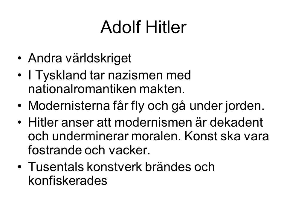 Adolf Hitler •Andra världskriget •I Tyskland tar nazismen med nationalromantiken makten. •Modernisterna får fly och gå under jorden. •Hitler anser att
