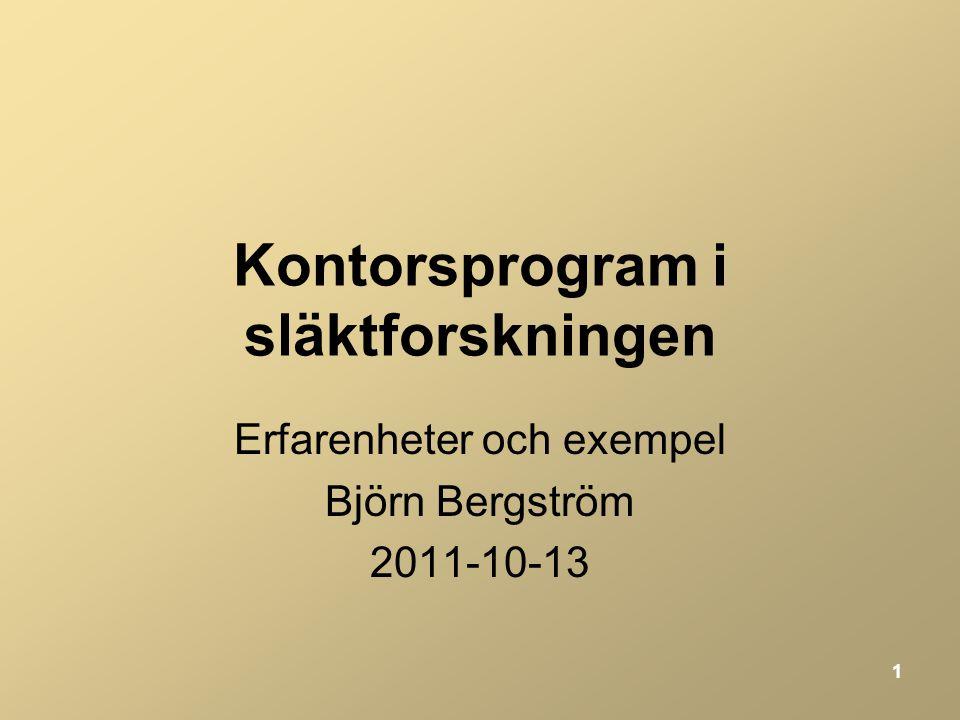 1 Kontorsprogram i släktforskningen Erfarenheter och exempel Björn Bergström 2011-10-13