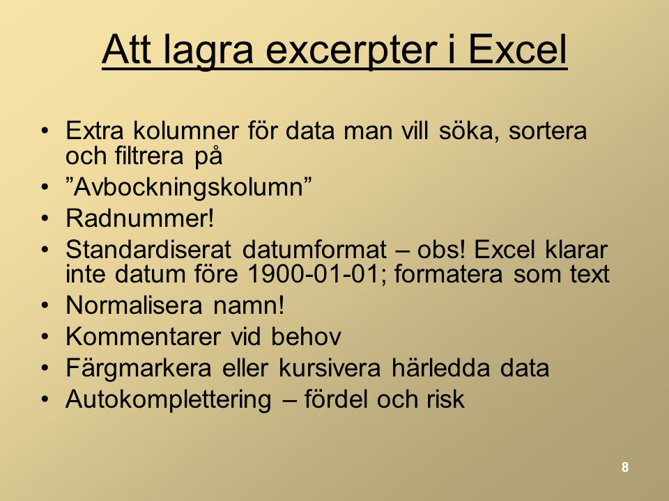 8 Att lagra excerpter i Excel •Extra kolumner för data man vill söka, sortera och filtrera på • Avbockningskolumn •Radnummer.