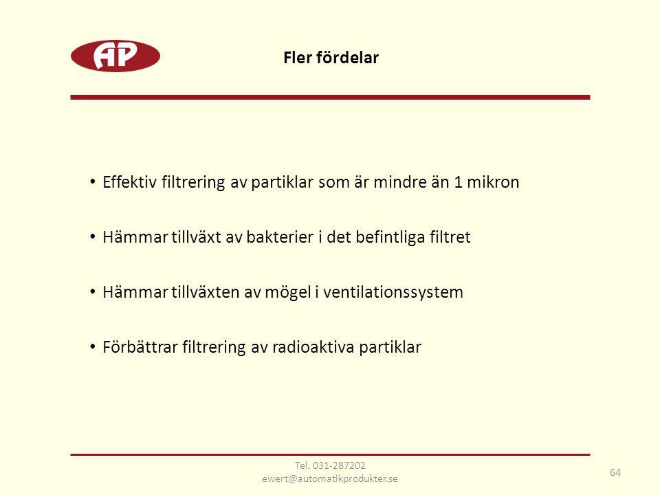 • Effektiv filtrering av partiklar som är mindre än 1 mikron • Hämmar tillväxt av bakterier i det befintliga filtret • Hämmar tillväxten av mögel i ventilationssystem • Förbättrar filtrering av radioaktiva partiklar Fler fördelar 64 Tel.