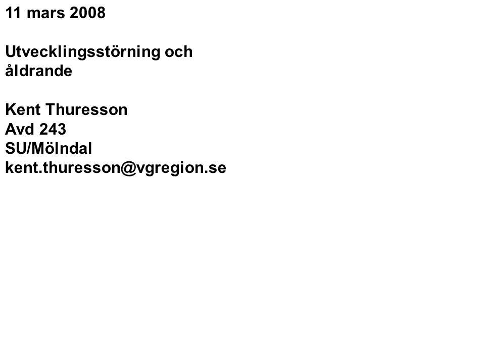 11 mars 2008 Utvecklingsstörning och åldrande Kent Thuresson Avd 243 SU/Mölndal kent.thuresson@vgregion.se