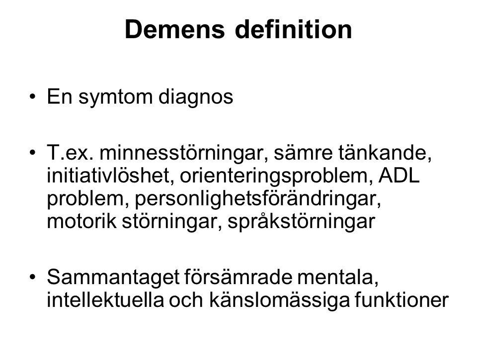 Demens definition •En symtom diagnos •T.ex. minnesstörningar, sämre tänkande, initiativlöshet, orienteringsproblem, ADL problem, personlighetsförändri