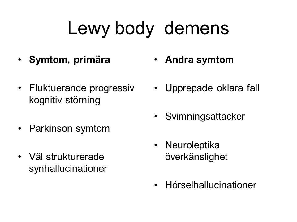 Lewy body demens •Symtom, primära •Fluktuerande progressiv kognitiv störning •Parkinson symtom •Väl strukturerade synhallucinationer •Andra symtom •Up