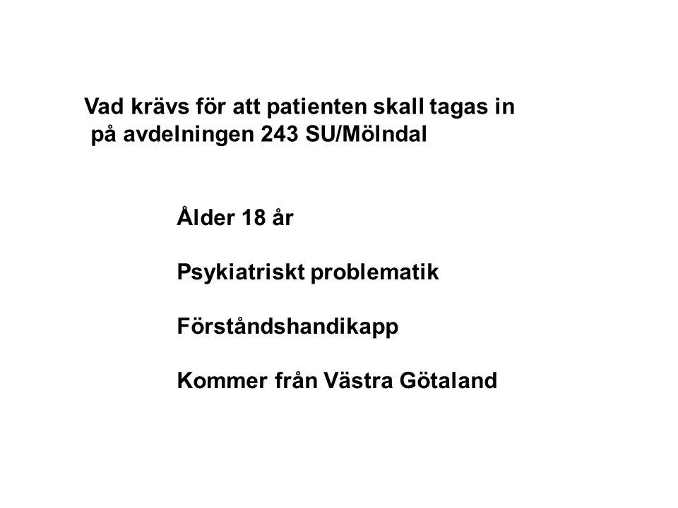 Ålder 18 år Psykiatriskt problematik Förståndshandikapp Kommer från Västra Götaland Vad krävs för att patienten skall tagas in på avdelningen 243 SU/M