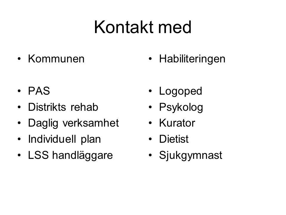 Kontakt med •Kommunen •PAS •Distrikts rehab •Daglig verksamhet •Individuell plan •LSS handläggare •Habiliteringen •Logoped •Psykolog •Kurator •Dietist