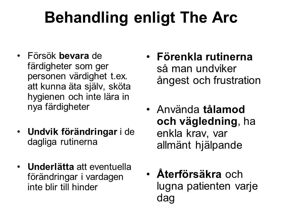 Behandling enligt The Arc •Försök bevara de färdigheter som ger personen värdighet t.ex. att kunna äta själv, sköta hygienen och inte lära in nya färd