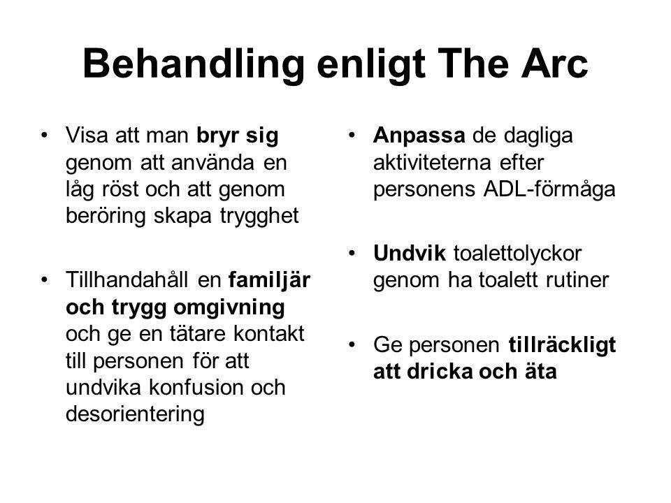 Behandling enligt The Arc •Visa att man bryr sig genom att använda en låg röst och att genom beröring skapa trygghet •Tillhandahåll en familjär och tr