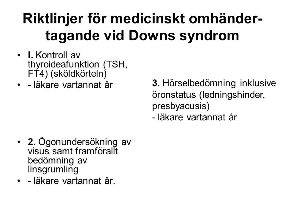 Riktlinjer för medicinskt omhänder- tagande vid Downs syndrom •l. Kontroll av thyroideafunktion (TSH, FT4) (sköldkörteln) •- läkare vartannat år •2. Ö
