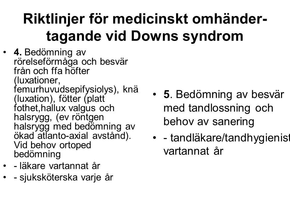Riktlinjer för medicinskt omhänder- tagande vid Downs syndrom •4. Bedömning av rörelseförmåga och besvär från och ffa höfter (luxationer, femurhuvudse