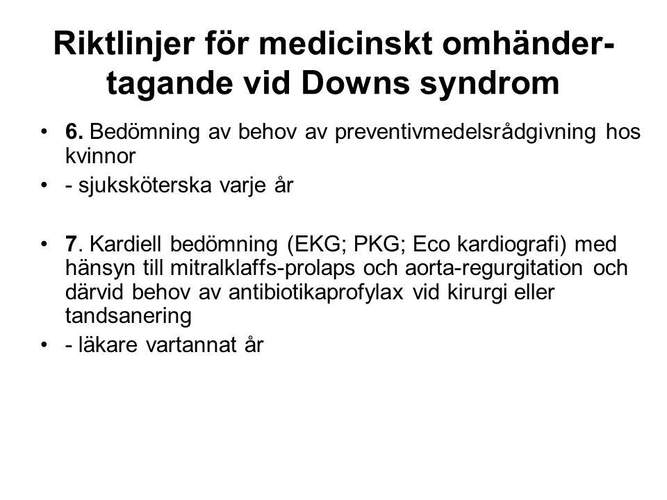 Riktlinjer för medicinskt omhänder- tagande vid Downs syndrom •6. Bedömning av behov av preventivmedelsrådgivning hos kvinnor •- sjuksköterska varje å
