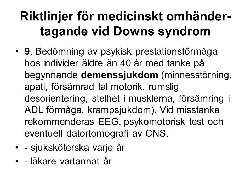 Demens hos personer med Downs syndrom •Frekvens •35-49 år 6-8 % •50-59 år 50-55 % •60 år 70 % •Frekvens normalpopulation •65-69 år 1% •70-74 år3% •75-79 år6% •80-84 år 11% •85-89 år 21%