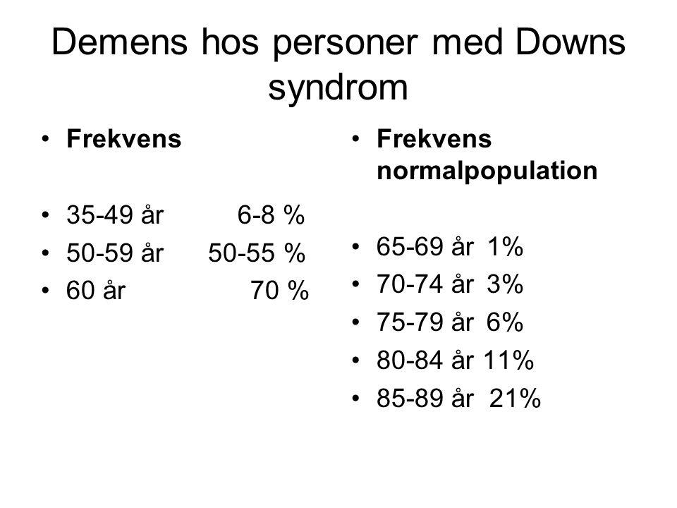 Demens hos personer med Downs syndrom •Frekvens •35-49 år 6-8 % •50-59 år 50-55 % •60 år 70 % •Frekvens normalpopulation •65-69 år 1% •70-74 år3% •75-