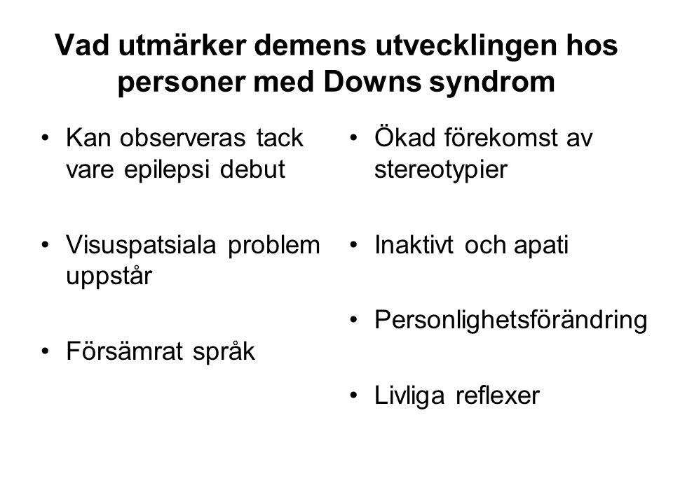 Vad utmärker demens utvecklingen hos personer med Downs syndrom •Kan observeras tack vare epilepsi debut •Visuspatsiala problem uppstår •Försämrat spr