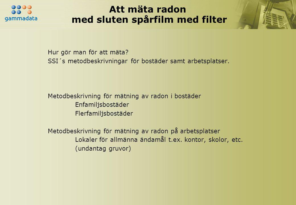 Att mäta radon med sluten spårfilm med filter Hur gör man för att mäta? SSI´s metodbeskrivningar för bostäder samt arbetsplatser. Metodbeskrivning för