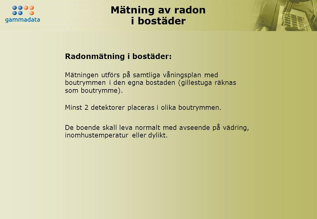 Mätning av radon i bostäder Radonmätning i bostäder: Mätningen utförs på samtliga våningsplan med boutrymmen i den egna bostaden (gillestuga räknas so