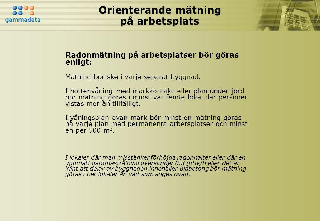 Orienterande mätning på arbetsplats Radonmätning på arbetsplatser bör göras enligt: Mätning bör ske i varje separat byggnad. I bottenvåning med markko