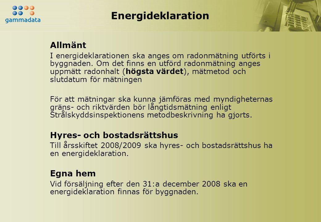 Energideklaration Allmänt I energideklarationen ska anges om radonmätning utförts i byggnaden. Om det finns en utförd radonmätning anges uppmätt radon