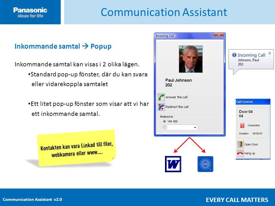 Communication Assistant v2.0 EVERY CALL MATTERS Communication Assistant Inkommande samtal  Popup Inkommande samtal kan visas i 2 olika lägen.