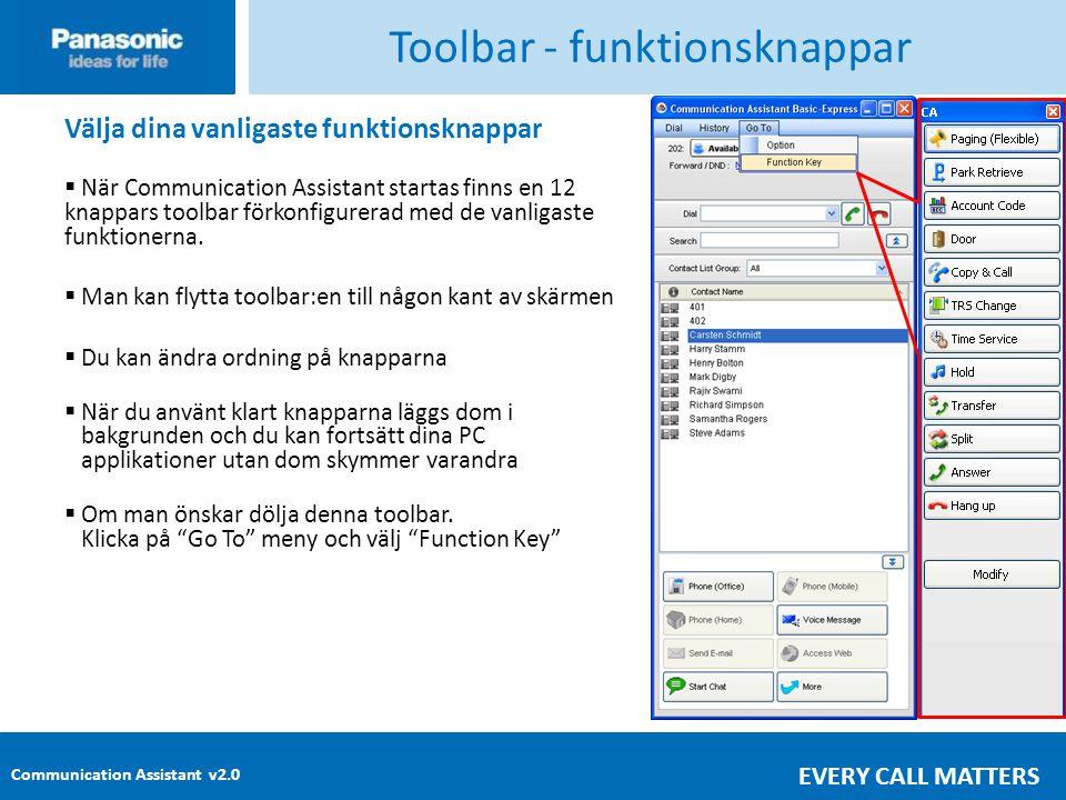 Communication Assistant v2.0 EVERY CALL MATTERS Toolbar - funktionsknappar Välja dina vanligaste funktionsknappar  När Communication Assistant startas finns en 12 knappars toolbar förkonfigurerad med de vanligaste funktionerna.