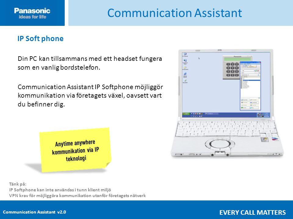 Communication Assistant v2.0 EVERY CALL MATTERS Communication Assistant IP Soft phone Din PC kan tillsammans med ett headset fungera som en vanlig bordstelefon.