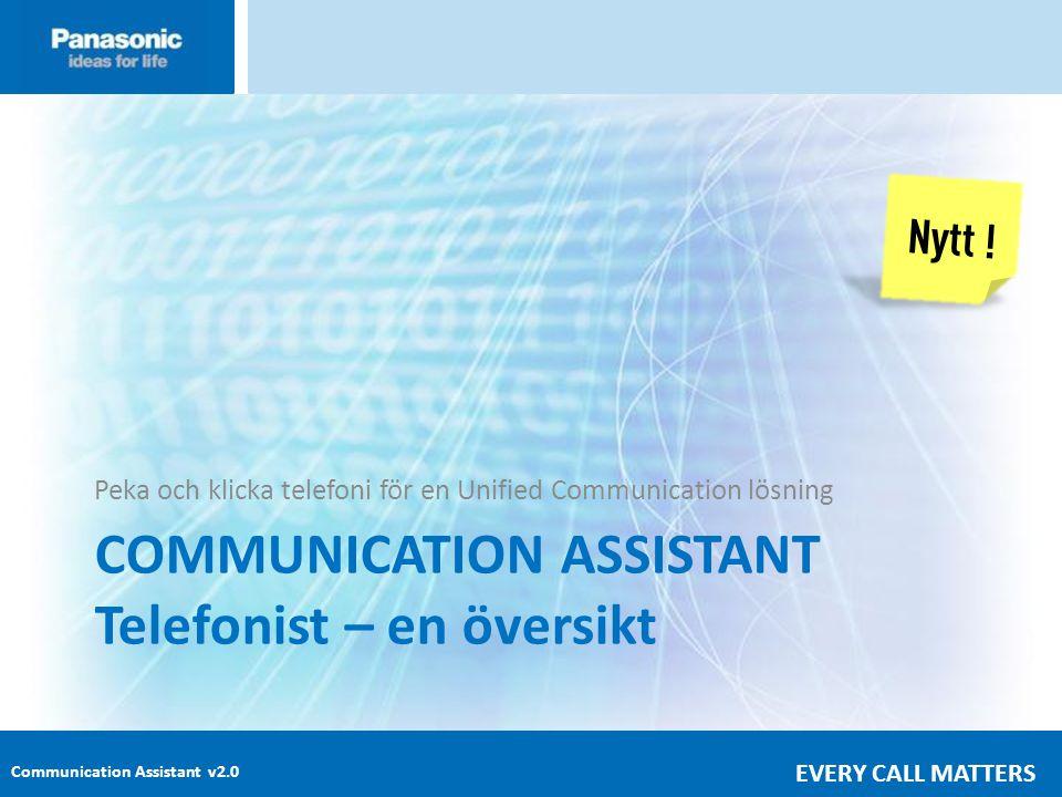 Communication Assistant v2.0 EVERY CALL MATTERS COMMUNICATION ASSISTANT Telefonist – en översikt Peka och klicka telefoni för en Unified Communication lösning Nytt !